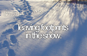 Things I love about winter: leaving footprints in the snow ...