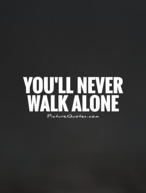 Alone Quotes Support Quotes Supportive Quotes Walking Quotes Walk ...