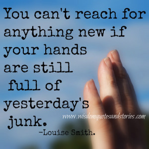 You can't reach for anything new if your hands are still full of ...
