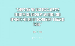 Sympathy for victims is always counter-balanced by an equal and ...