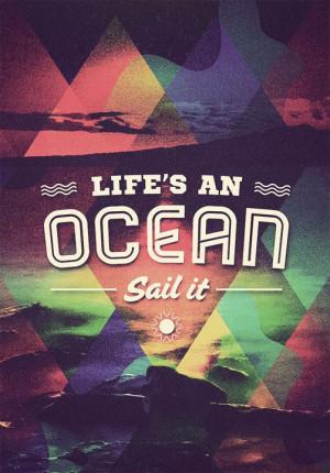 Life's an #ocean. Sail it.