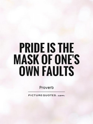 pride-is-the-mask-of-ones-own-faults-quote-1.jpg