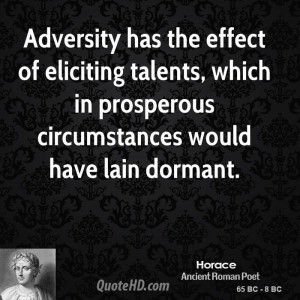Adversity has the effect of eliciting talents, which in prosperous ...