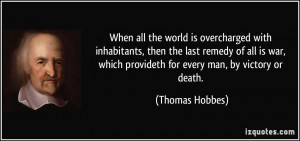 ... , which provideth for every man, by victory or death. - Thomas Hobbes