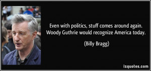 ... again. Woody Guthrie would recognize America today. - Billy Bragg