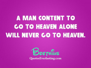 man content to go to heaven alone will never go to heaven.