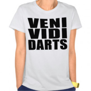 Funny Darts Players Quotes Jokes : Veni Vidi Darts Tee Shirts