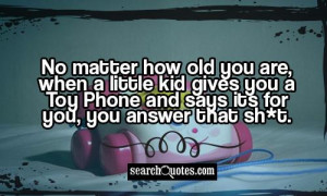 No matter how old you are, when a little kid gives you a Toy Phone and ...