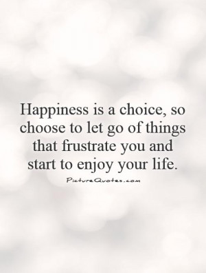 Happiness Quotes Enjoy Life Quotes Choice Quotes