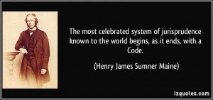 ... the world begins, as it ends, with a Code. - Henry James Sumner Maine