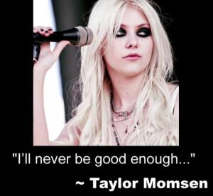 Taylor Momsen Quotes. ... Taylor Momsen Lyrics