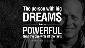 The person with big dreams is more powerful than the one with all the ...