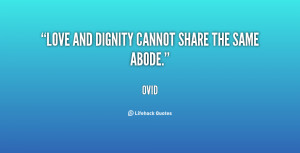 Love and dignity cannot share the same abode.""