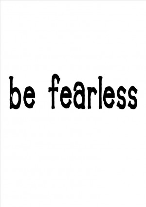 quote: be fearless