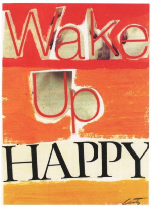 wake up in the morning...