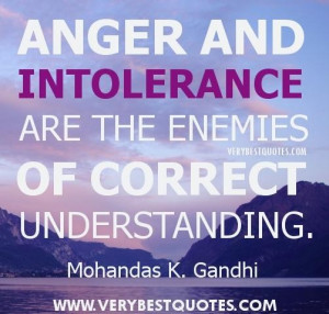 ... and intolerance are the enemies of correct understanding anger quote