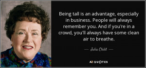 Being tall is an advantage, especially in business. People will always ...