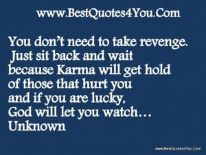 Karma Will Get You | ... Karma will get hold of those that hurt you ...