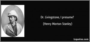 More Henry Morton Stanley Quotes