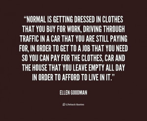 ... in clothes that you buy for work, driving through t... - Ellen Goodman