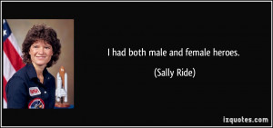 had both male and female heroes. - Sally Ride