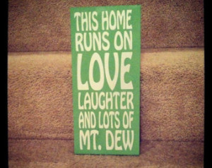 Runs On Love Laughter And Lots Of Mountain Dew 12x18 Wood Sign Quote ...