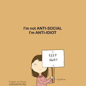 -Social, I'm Anti-Idiot. Keep Away. Funny Sarcastic Come Back Quotes ...