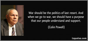 War should be the politics of last resort. And when we go to war, we ...