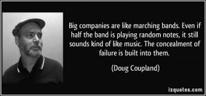 Big companies are like marching bands. Even if half the band is ...