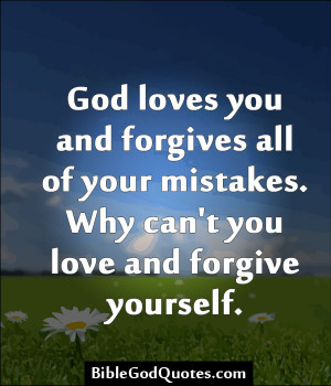 God Loves You Quotes God loves you and forgives all