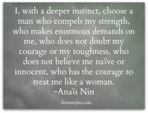 choose a man who has the courage to treat me like a woman.