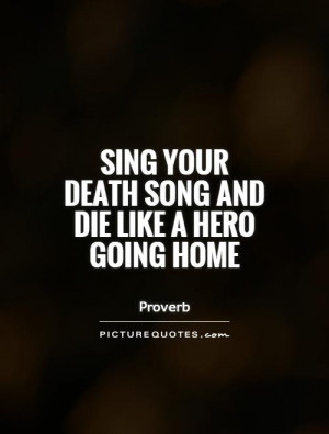 Sing Your Death Song And Die A Hero