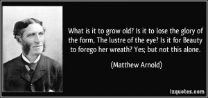 What is it to grow old? Is it to lose the glory of the form, The ...