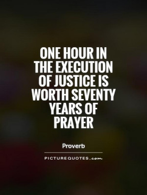 One hour in the execution of justice is worth seventy years of prayer ...