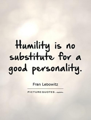 Humility Quotes Personality Quotes Fran Lebowitz Quotes