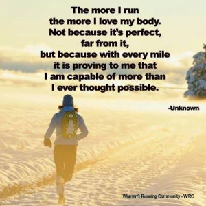 The more I run, the more I love my body. Not because it's perfect, far ...