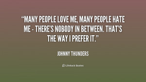 Many people love me, many people hate me - there's nobody in between ...