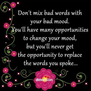 Don't mix bad words with your bad mood.