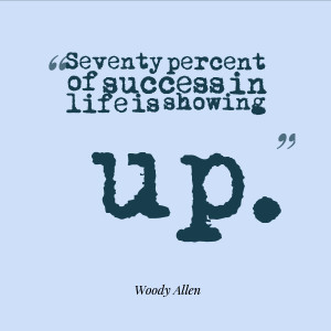 "Seventy percent of success in life is showing up."" – Woody Allen ..."