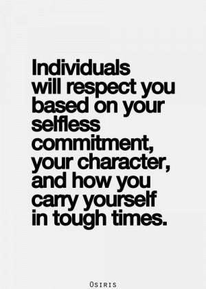 ... commitment, your character, and how you carry yourself in tough times