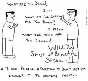 How to Irritate people,Asking same question without letting them ...