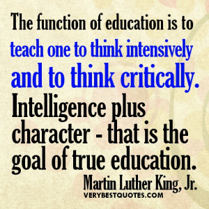 ... character - that is the goal of true education. Martin Luther King, Jr