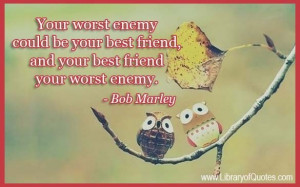 Your worst enemy could be your best friend, and your best friend your ...