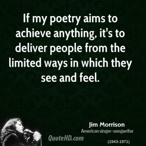 If my poetry aims to achieve anything, it's to deliver people from the ...
