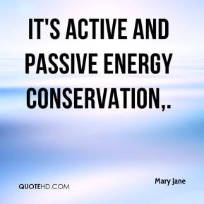 Mary Jane - It's active and passive energy conservation,.