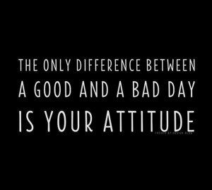 attitude is the difference between having a good and a bad day