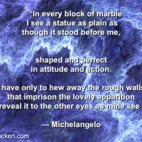 have always loved michelangelo s description of how he created his ...