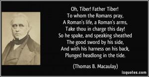 Tiber! Father Tiber! To whom the Romans pray, A Roman's life, a Roman ...