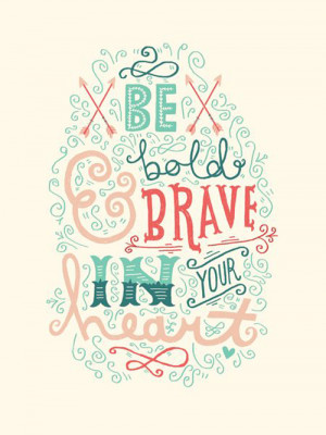 Be Bright, Be Brave, Be Bold.. | Love Quotes And Sayings