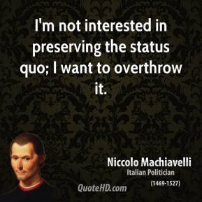 ... not interested in preserving the status quo; I want to overthrow it